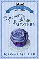 Blueberry Cupcake Mystery (Amish Sweet Shop Mystery #1)