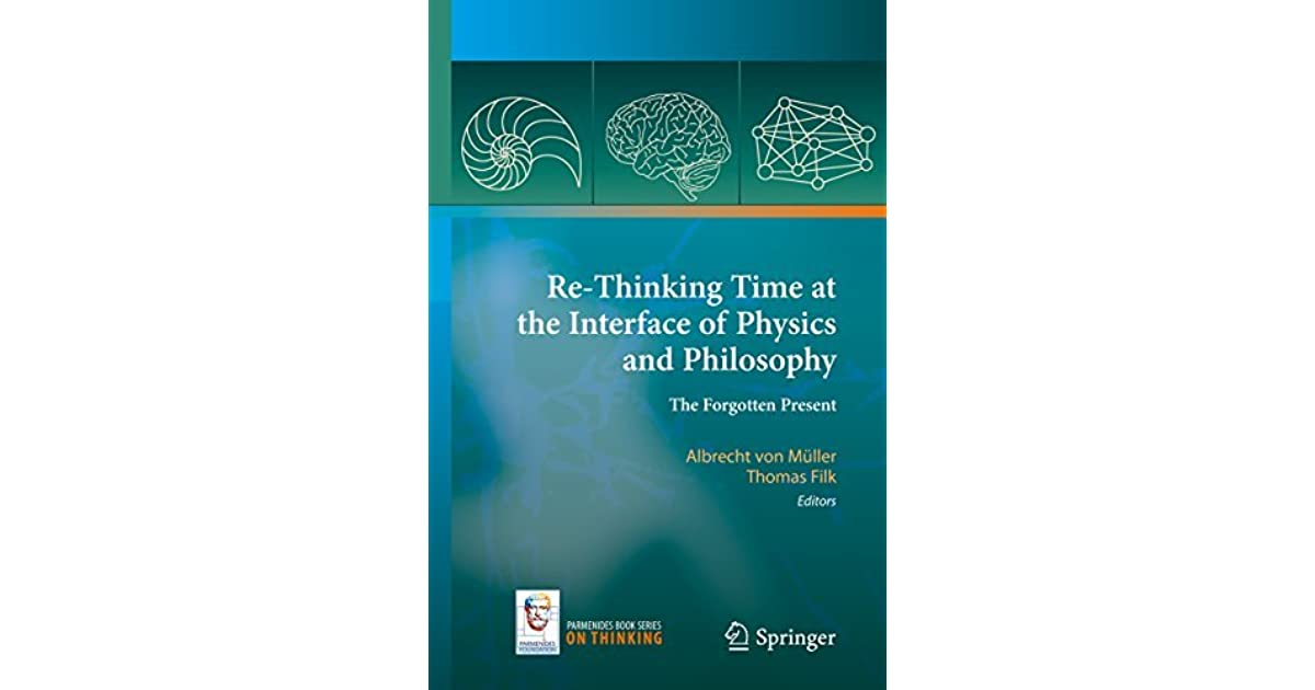 Re-Thinking Time at the Interface of Physics and Philosophy: The Forgotten Present