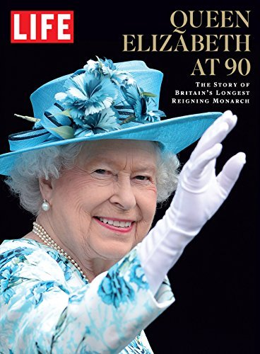 LIFE Queen Elizabeth at 90 The Story of Britain's Longest Reigning Monarch