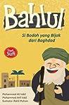 Bahlul, Si Bodoh yang Bijak dari Baghdad
