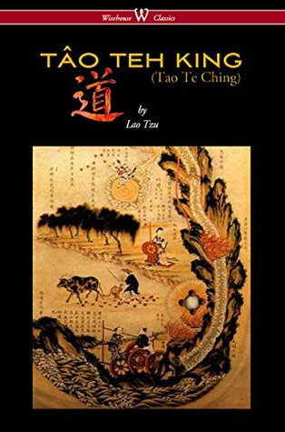 THE TÂO TEH KING (TAO TE CHING - Wisehouse Classics Edition)