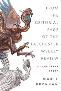 From the Editorial Page of the Falchester Weekly Review (The Memoirs of Lady Trent #3.5)