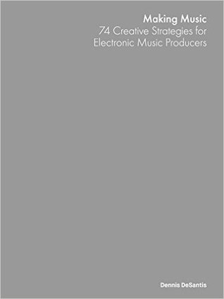 Making Music. 74 Creative Strategies for Electronic Music Pro... by Dennis DeSantis