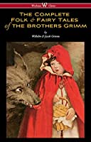 The Complete Folk & Fairy Tales of the Brothers Grimm