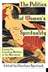 The Politics of Women's Spirituality: Essays on the Rise of Spiritual Power Within the Feminist Movement