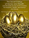 The Secret Energy of Money and The Spiritual Laws of Wealth, Abundance and Prosperity: How to Live the Rich, Abundant, Prosperous, Affluent Life YOU Were Meant to Live