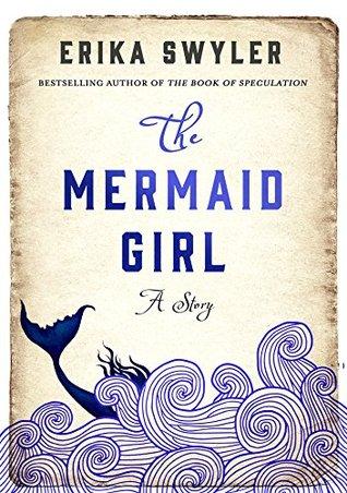 The Mermaid Girl by Erika Swyler
