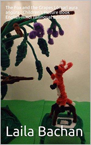 The Fox and the Grapes Lōmaṛī aura aṅgūra : Children's Picture Book English-Hindi (Bilingual Edition)