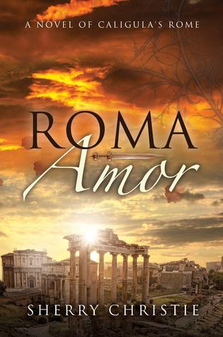 Roma Amor: A Novel of Caligula's Rome