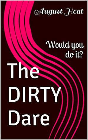 The DIRTY Dare: Would you do it?