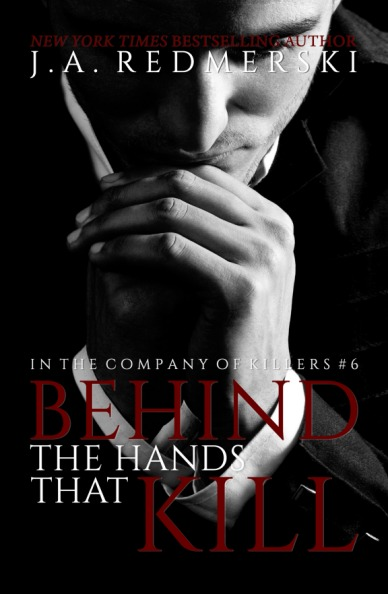 Behind The Hands That Kill (In The Company Of Killers #6) by J.A. Redmerski