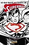 Lo que quizá no sabías de... Superman