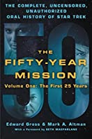 The Fifty-Year Mission Volume 1: The Complete, Uncensored, Unauthorized Oral History of Star Trek: The First 25 Years