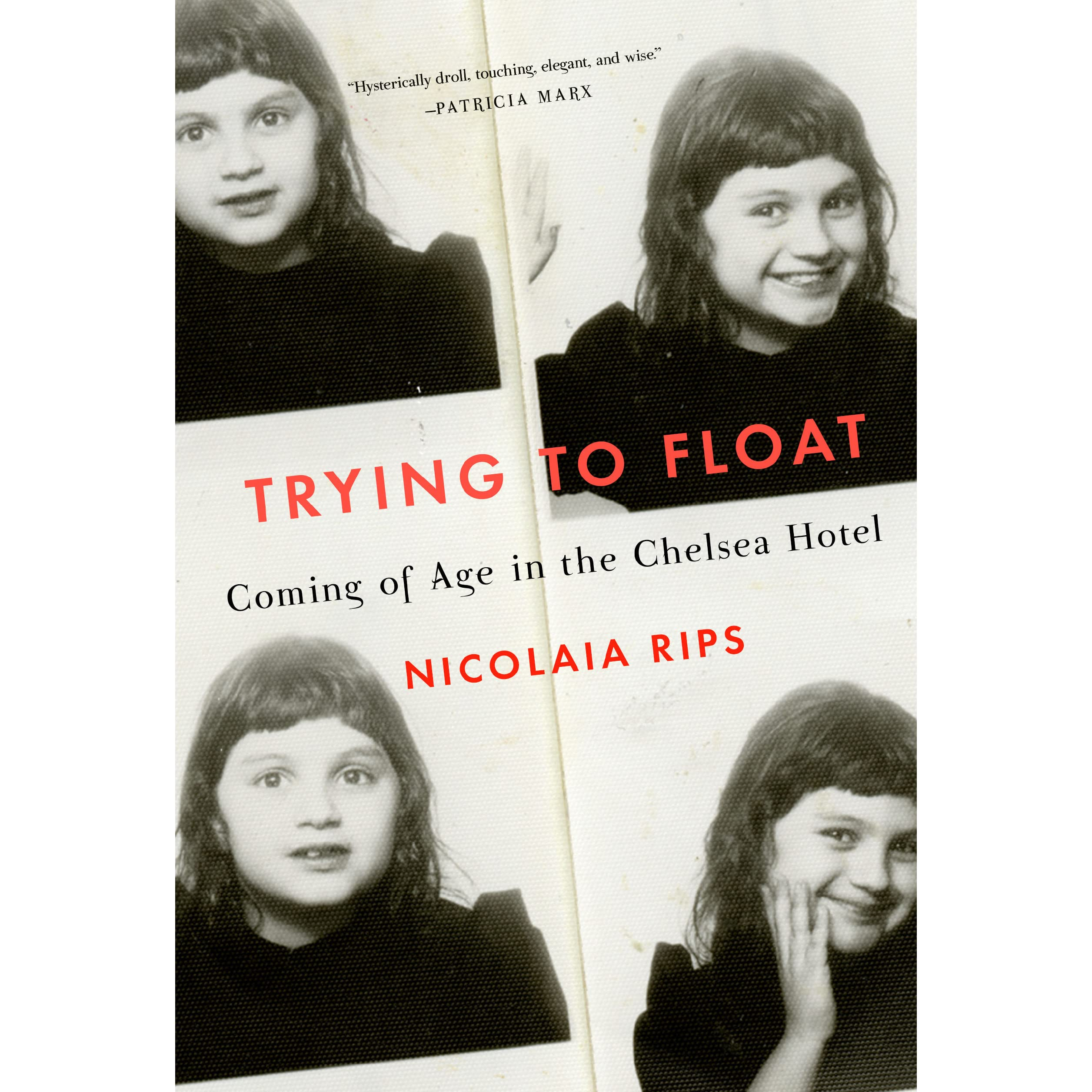 Trying to Float: Coming of Age in the Chelsea Hotel by Nicolaia Rips
