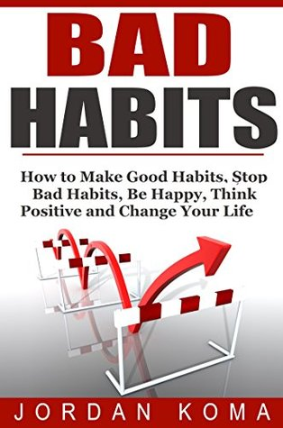 Bad Habits: 7 Step Guide to Successfully Break Any Bad Habit And Take Back Control of Your Life + FREE BOOK (Habits, Breaking Bad Habits, Creating Good Habits, Goals, Personal Transformation)