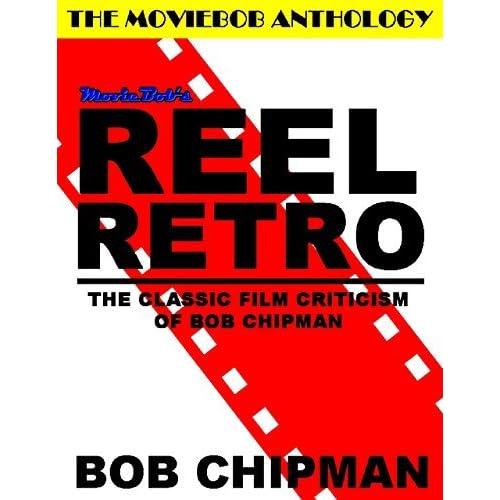 Moviebob S Reel Retro The Classic Film Criticism Of Bob Chipman By Bob Chipman
