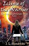 Eclipse of the Warrior by J.L. Hendricks