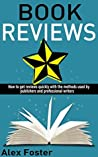 Book Reviews: How to get reviews quickly with the methods used by publishers and professional writers