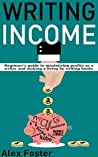 Writing Income: Beginner's Guide to Maximizing Profits as a Writer and Making a Living by Writing Books