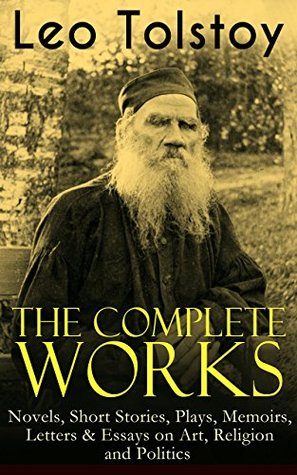 The Complete Works of Leo Tolstoy: Novels, Short Stories