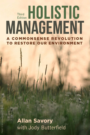 Holistic Management: A Commonsense Revolution to Restore Our Environment By Allan Savory and Jody Butterfield