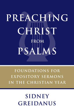 Preaching Christ from Psalms: Foundations for Expository Sermons in