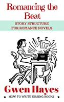 Romancing the Beat: Story Structure for Romance Novels (How to Write Kissing Books, #1)