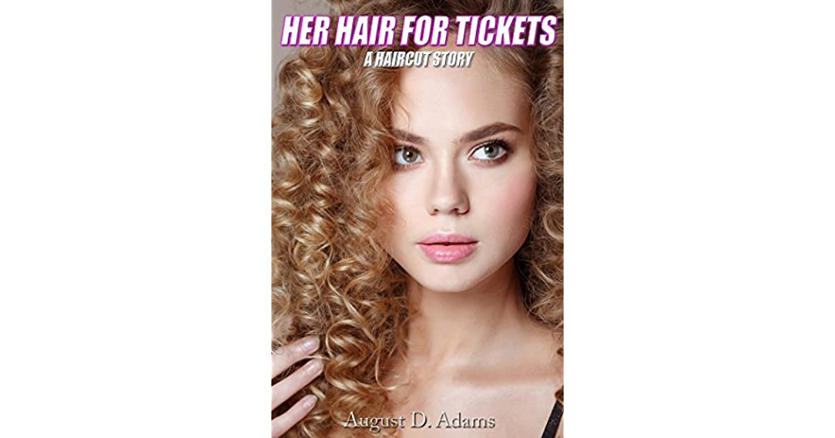 Her Hair For Tickets A Haircut Story By August D Adams