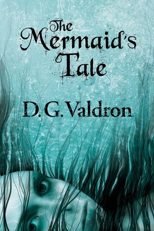The Mermaid's Tale by D.G. Valdron
