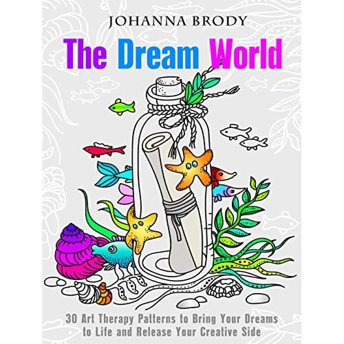 The Dream World 30 Art Therapy Patterns To Bring Your Dreams Life And Release Creative Side By Johanna Brody