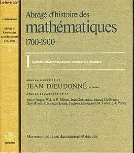 ABREGE D'HISTOIRE DES MATHEMATIQUES, 1700-1900: II. FONCTIOnS ELLIPTIQUES, ANALYSE FONCTIONNELLE, TOPOLOGIE, GEOMETRIE DIFFERNTIELLE, PROBABILITES, LOGIQUE MATHEMATIQUE.