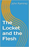 The Locket and the Flesh
