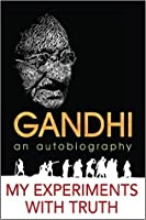 My Experiments with Truth: An Autobiography of Mahatma Gandhi