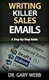 Writing Killer Sales Emails: A Step-by-Step Guide for Authors