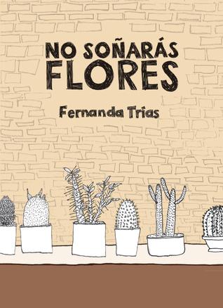No soñarás flores