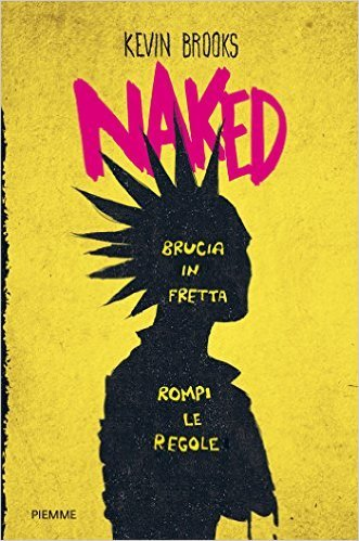 Naked. Brucia in fretta, rompi le regole  by  Kevin Brooks