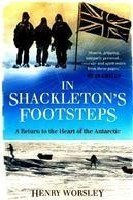 In Shackleton's Footsteps, A Return to the Heart of the Antarctic