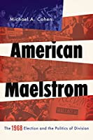 American Maelstrom: The 1968 Election and the Politics of Division (Pivotal Moments in American History)