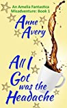 All I Got Was The Headache (An Amelia Fantastica Misadventure, #1)