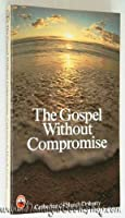 Gospel without Compromise