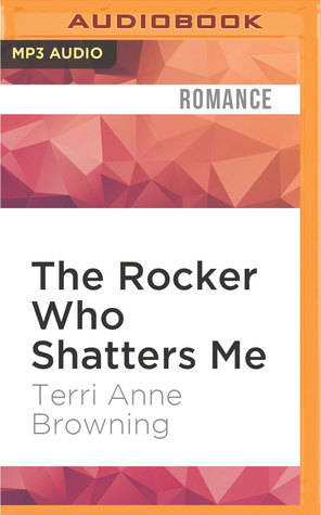 The Rocker Who Shatters Me The Rocker 9 By Terri Anne Browning