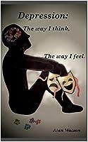 Depression: The Way I Think, The Way I Feel