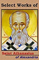 Select Works of St. Athanasius (20 Books)