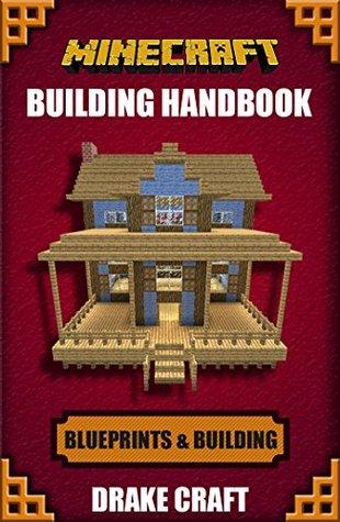 Minecraft: Minecraft Building Handbook: Ultimate Creative Minecraft Blueprints, Building Ideas, Construction, and Structures (Minecraft Blueprints, Minecraft ... Minecraft Handbook, Minecraft Books)