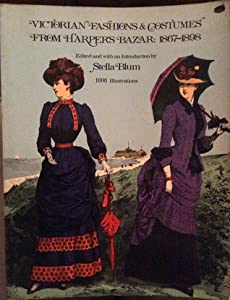 Victorian Fashions and Costumes from Harper's Bazar, 1867-1898