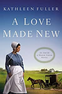 A Love Made New (Amish of Birch Creek #3)