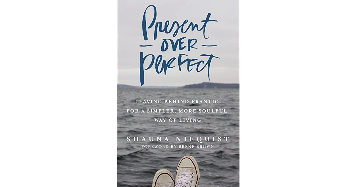 Present Over Perfect: Leaving Behind Frantic for a Simpler