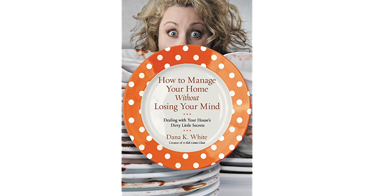 How to Manage Your Home Without Losing Your Mind: Dealing with Your