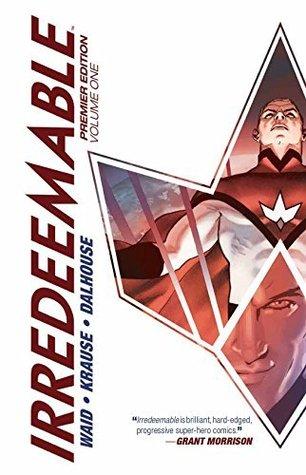 Irredeemable Premier Vol. 1 by Mark Waid