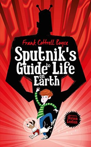 Sputnik's Guide to Life on Earth - Frank Cottrell Boyce